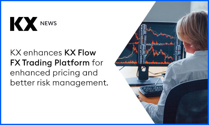 KX Enhances KX Flow FX Trading Platform for Enhanced Pricing and Better Risk Management