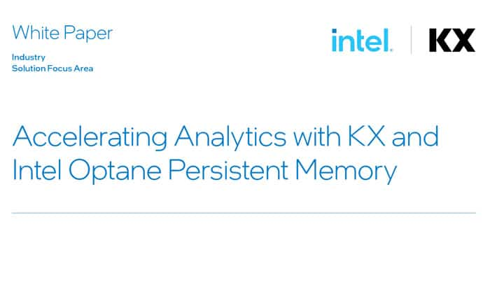 Accelerating Analytics with KX and Intel Optane Persistent Memory